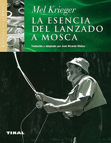 Esencia Del Lanzado A Mosca (Grandes De La Pesca) por Mel Krieger