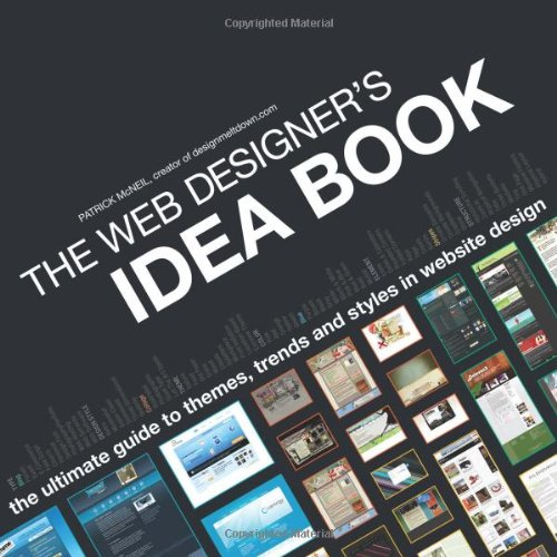 Web Designers Idea Book: The Ultimate Guide to Themes, Trends and Styles in Website Design por Patrick McNeil