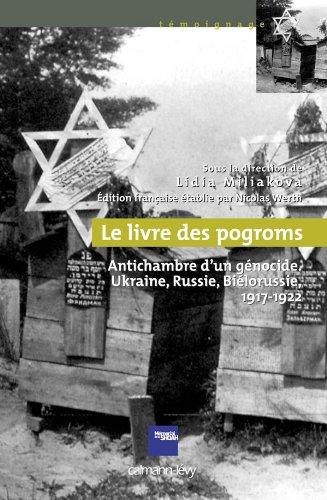 Le Livre des pogroms: Antichambre d'un gnocide, Ukraine, Russie, Bilorussie, 1917-1922