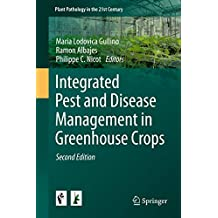Integrated Pest and Disease Management in Greenhouse Crops (Plant Pathology in the 21st Century)