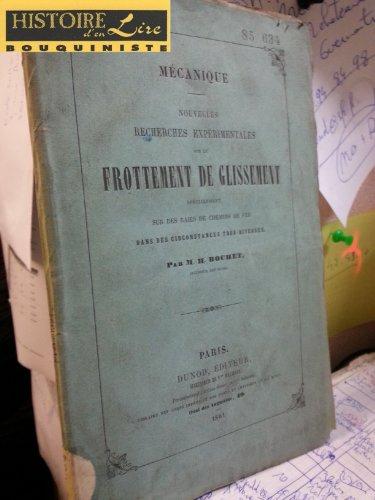 Mécanique Nouvelles recherches expérimentales sur le frottement de glissement spécialement sur des rails de chemins de fer dans des circonstances très diverses Dunod Editeur Paris 1861