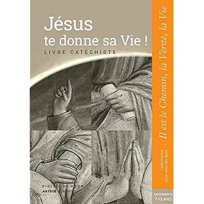 Jésus te donne sa Vie ! - préparation sacrements - Catéchiste: collection 'Il est le Chemin, la Vérité, la Vie'