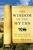 The Wisdom of the Myth: How Greek Mythology Can Change your Life (Learning to Live)