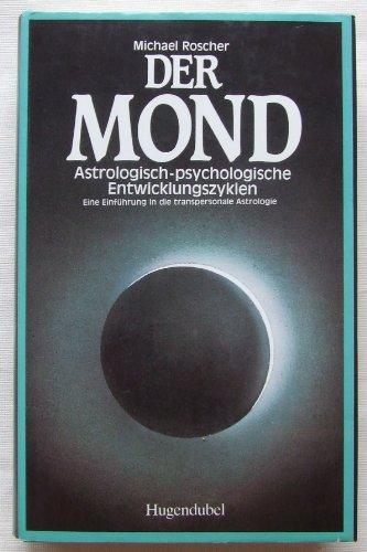 Der Mond: astrologisch-psychologische Entwicklungszyklen, eine Einführung in die transpersonale Astrologie