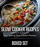 Slow Cooker Recipes Complete Boxed Set - Best Tasting Slow Cooker Recipes: 3 Books In 1 Boxed Set - 2015 Slow Cooking Recipes