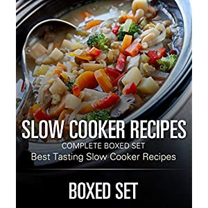 Slow Cooker Recipes Complete Boxed Set - Best Tasting Slow Cooker Recipes: 3 Books In