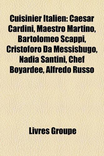 cuisinier-italien-caesar-cardini-maestro-martino-bartolomeo-scappi-cristoforo-da-messisbugo-nadia-sa