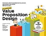 La méthode Value Proposition Design - Comment créer les produits et les services que veulent vos clients de Alexander Osterwalder