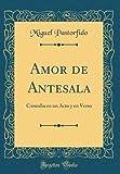 Amor de Antesala: Comedia en un Acto y en Verso (Classic Reprint)