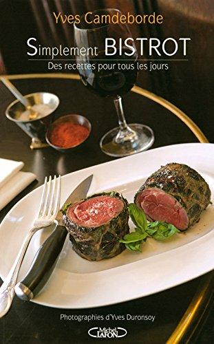 Simplement bistrot des recettes pour tous les jours par Yves Camdeborde