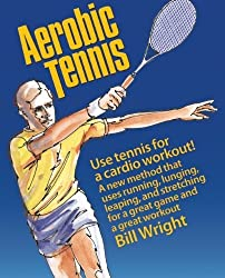Aerobic Tennis: Use Tennis for a Cardio Workout by Bill Wright (2010-07-20)