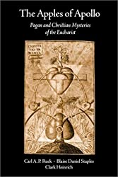 The Apples of Apollo: Pagan and Christian Mysteries of the Eucharist by Carl A. P. Ruck (2000-12-08)