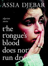 The Tongue's Blood Does Not Run Dry: Stories by Assia Djebar (2006-12-10)