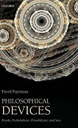 Philosophical Devices: Proofs, Probabilities, Possibilities, and Sets by David Papineau (2012-04-10)