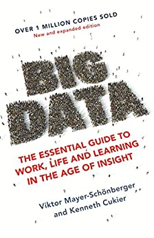Big Data: The Essential Guide to Work, Life and Learning in the Age of Insight (English Edition) von [Mayer-Schonberger, Viktor, Cukier, Kenneth]