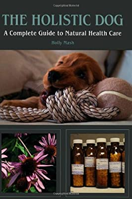 The Holistic Dog: A Complete Guide to Natural Health Care by The Crowood Press Ltd