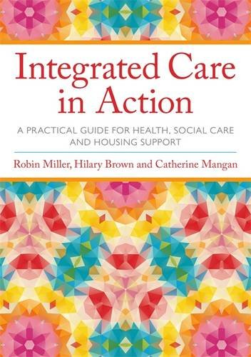Integrated Care in Action: A Practical Guide for Health, Social Care and Housing Support por Robin Miller