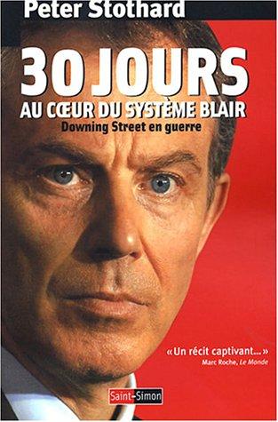 30 jours au coeur du système Blair : Downing Street en guerre