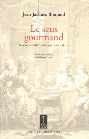 Le sens gourmand : De la commensalité-du goût-des aliments par Jean-Jacques Boutaud