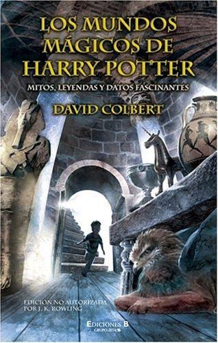 MUNDOS MAGICOS DE HARRY POTTER, LOS: MITOS, LEYENDAS Y DATOS FASCINANTES (ESCRITURA DESATADA) por DAVID COLBERT