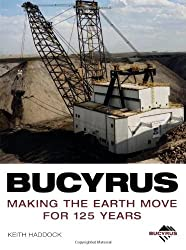 Bucyrus: Making the Earth Move for 125 Years by Keith Haddock (2005-12-18)