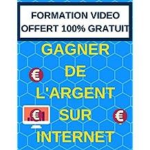 Comment GAGNER DE L'ARGENT sur INTERNET + [ FORMATION VIDEO GRATUIT POUR LANCER VOTRE BUSINESS INTERNET]: Formation vidéo gratuite (French Edition)