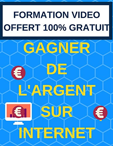 Comment GAGNER DE L'ARGENT sur INTERNET + [ FORMATION VIDEO GRATUIT POUR LANCER VOTRE BUSINESS INTERNET]: Formation vidéo gratuite