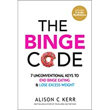 The Binge Code: 7 Unconventional Keys to End Binge Eating and Lose Excess Weight (+Bonus Audios) (English Edition)