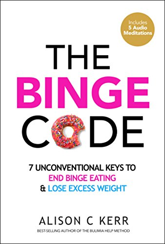 The Binge Code: 7 Unconventional Keys to End Binge Eating and Lose Excess Weight (+Bonus Audios) (English Edition) -