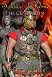 Soldier of Rome: The Centurion: Book Four of the Artorian Chronicles: Volume 4