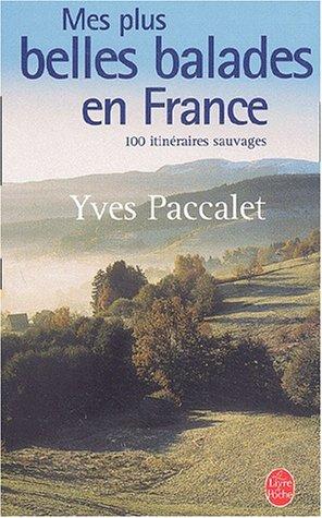 Mes Plus Belles ballades en France : 100 promenades sauvages par Y. Paccalet