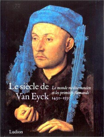 Le Siècle de Van Eyck, 1430-1530 : Le Monde méditerranéen et les Primitifs flamands par Collectif