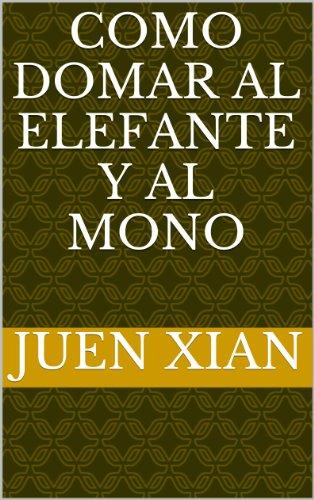 Como domar al elefante y al mono por Juen  Xian