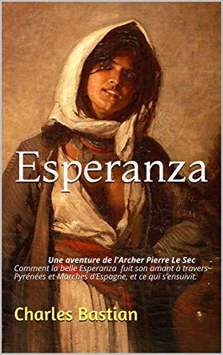 Esperanza: Une aventure de l'Archer Pierre Le Sec Comment la belle Esperanza fuit son amant à travers Pyrénées et Marches d'Espagne, et ce qui s'en suivit.