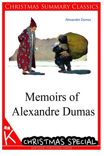 Memoirs of Alexandre Dumas [Christmas Summary Classics]