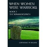 When Women Were Warriors Book I: The Warrior's Path (English Edition)