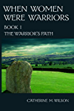 When Women Were Warriors Book I: The Warrior's Path (English Edition)