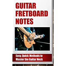 Guitar Fretboard Notes: Easy, Quick Methods to Master the Guitar Neck (English Edition)