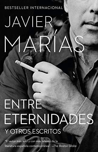 Entre Eternidades: Y Otros Escritos por Javier Marias
