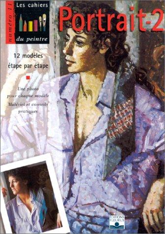 Portrait, volume 2 : 12 modèles étape par étape