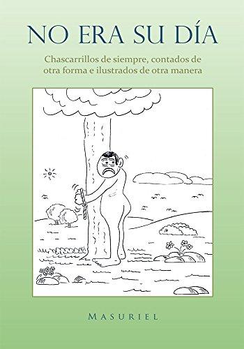 No Era Su Día.: Chascarrillos De Siempre, Contados De Otra Forma E Ilustrados De Otra Manera. por Masuriel