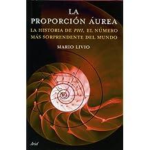 La proporción áurea: La historia de Phi, el número más sorprendente del mundo (Ariel) de Livio, Mario (2006) Tapa blanda