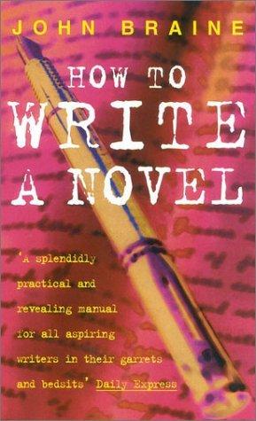 How to Write a Novel by John Braine (1974-04-25)