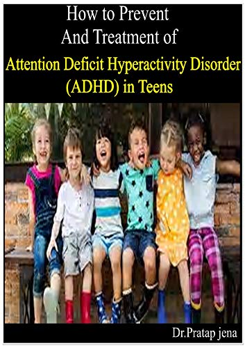 How To Prevent And Treatment Of Attention Deficit Hyperactivity Disorder (adhd) In Teens por Dr.pratap Jena epub