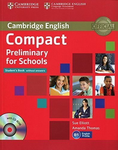 Compact Preliminary for Schools Student's Book without Answers with CD-ROM (Cambridge English) Pap/Cdr St edition by Elliott, Sue, Thomas, Amanda (2013) Paperback