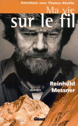 Ma vie sur le fil par Reinhold Messner