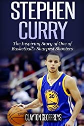 Stephen Curry: The Inspiring Story of One of Basketball's Sharpest Shooters by Clayton Geoffreys (2014-04-10)