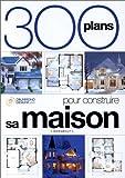 Telecharger Livres 300 plans pour construire votre maison (PDF,EPUB,MOBI) gratuits en Francaise