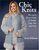 Chic Knits: Mix Novelty Yarns To Create 25 Ponchos, Capes, Tops and Purses