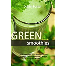 Green Smoothies Recipes: Ultimate Guide for Cleanse Recipes, 10 Days Green Smoothie Cleanse And Detox Plan